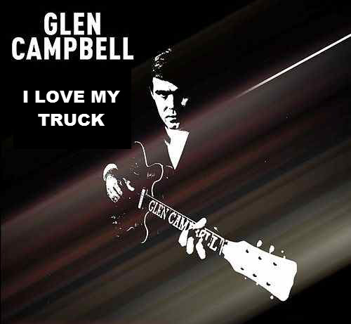 Glen Campbell I love my truck.jpg